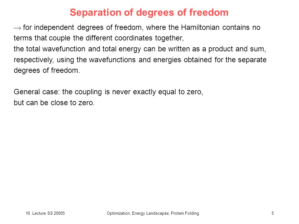 10. Lecture SS 20005Optimization, Energy Landscapes, Protein Folding5 Separation of degrees of freedom for independent degrees of freedom, where the H