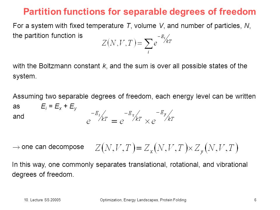 10. Lecture SS 20005Optimization, Energy Landscapes, Protein Folding6 Partition functions for separable degrees of freedom For a system with fixed tem
