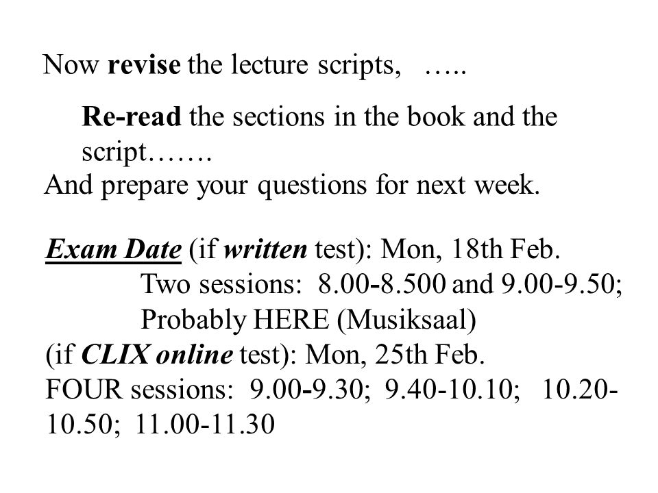 Now revise the lecture scripts, ….. Re-read the sections in the book and the script…….
