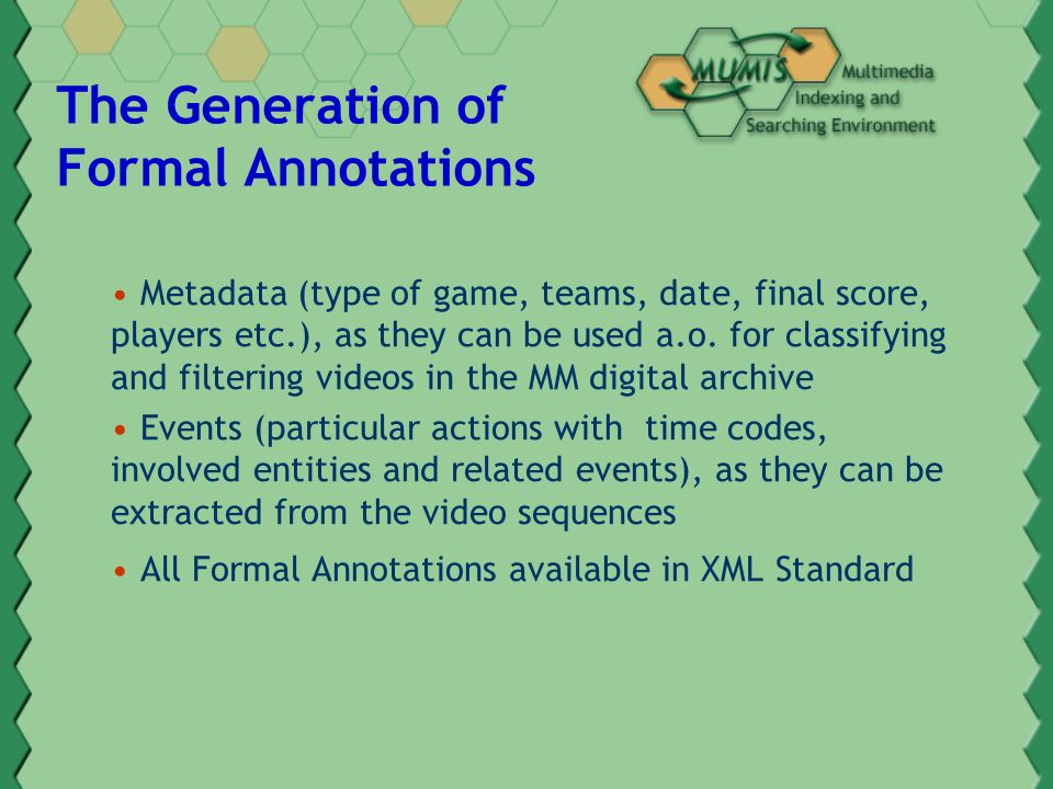 The Generation of Formal Annotations Metadata (type of game, teams, date, final score, players etc.), as they can be used a.o.