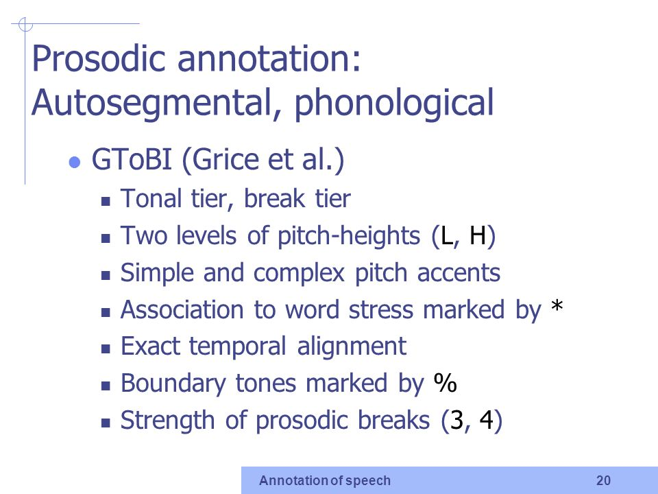 Annotation of speech 18 Phonetic encoding of prosody perceived pitch over time duration intensity spectral quality