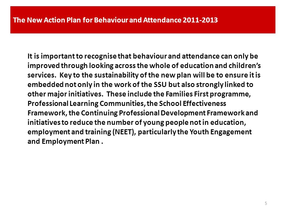 The New Action Plan for Behaviour and Attendance 2011-2013 5 It is important to recognise that behaviour and attendance can only be improved through l