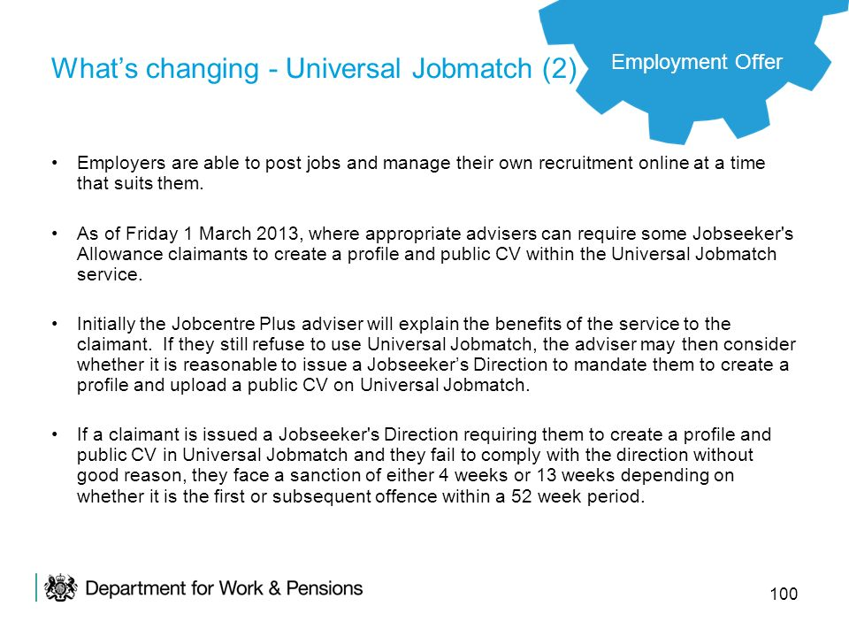 100 Whats changing - Universal Jobmatch (2) Employers are able to post jobs and manage their own recruitment online at a time that suits them. As of F