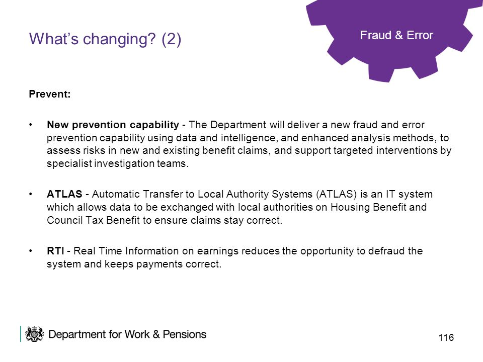 116 Whats changing? (2) Prevent: New prevention capability - The Department will deliver a new fraud and error prevention capability using data and in