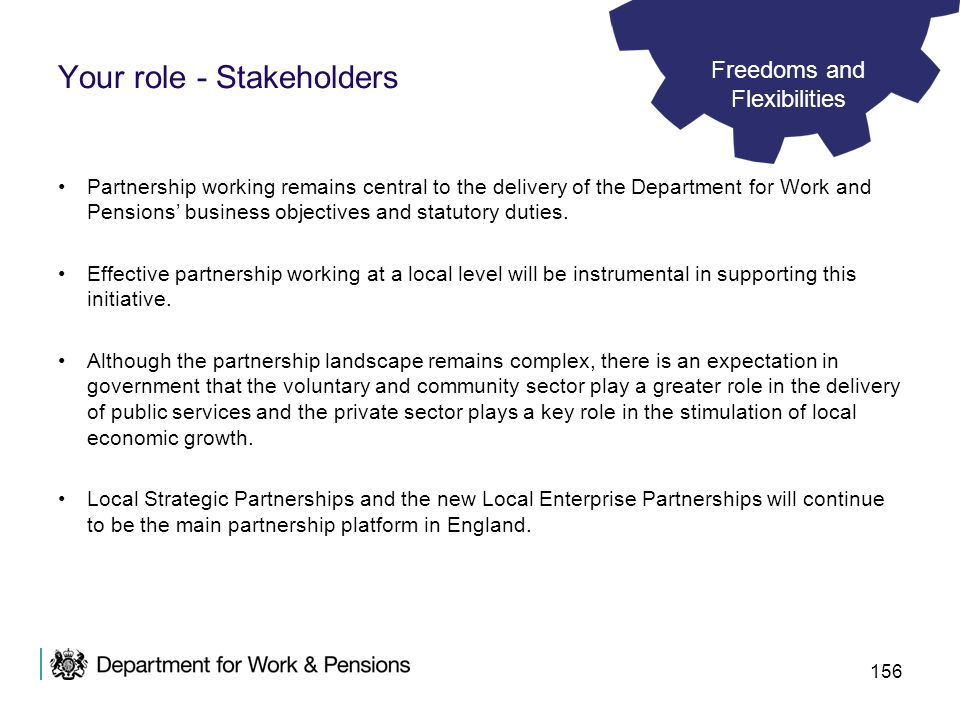 156 Your role - Stakeholders Partnership working remains central to the delivery of the Department for Work and Pensions business objectives and statu