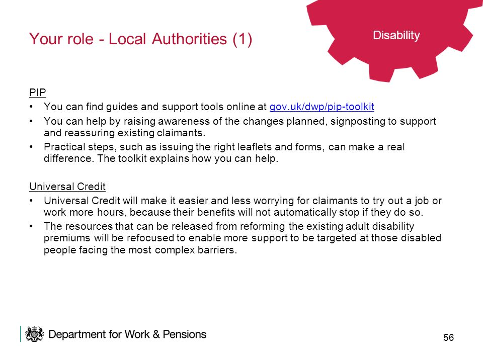 56 Your role - Local Authorities (1) PIP You can find guides and support tools online at gov.uk/dwp/pip-toolkitgov.uk/dwp/pip-toolkit You can help by