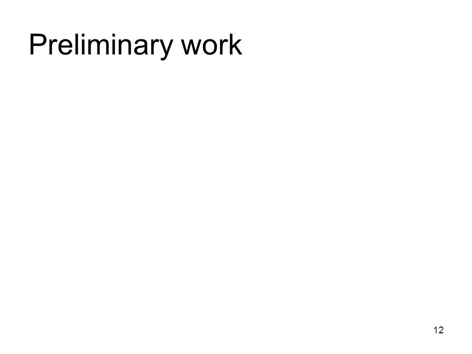 12 Preliminary work