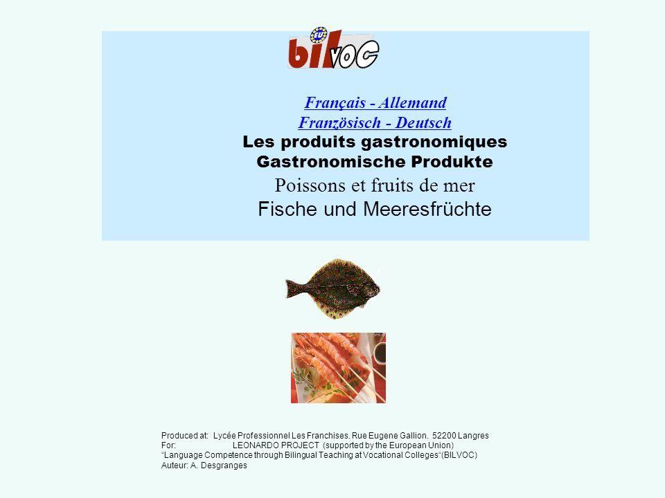 Français - Allemand Französisch - Deutsch Les produits gastronomiques Gastronomische Produkte Poissons et fruits de mer Fische und Meeresfrüchte Produced at: Lycée Professionnel Les Franchises.