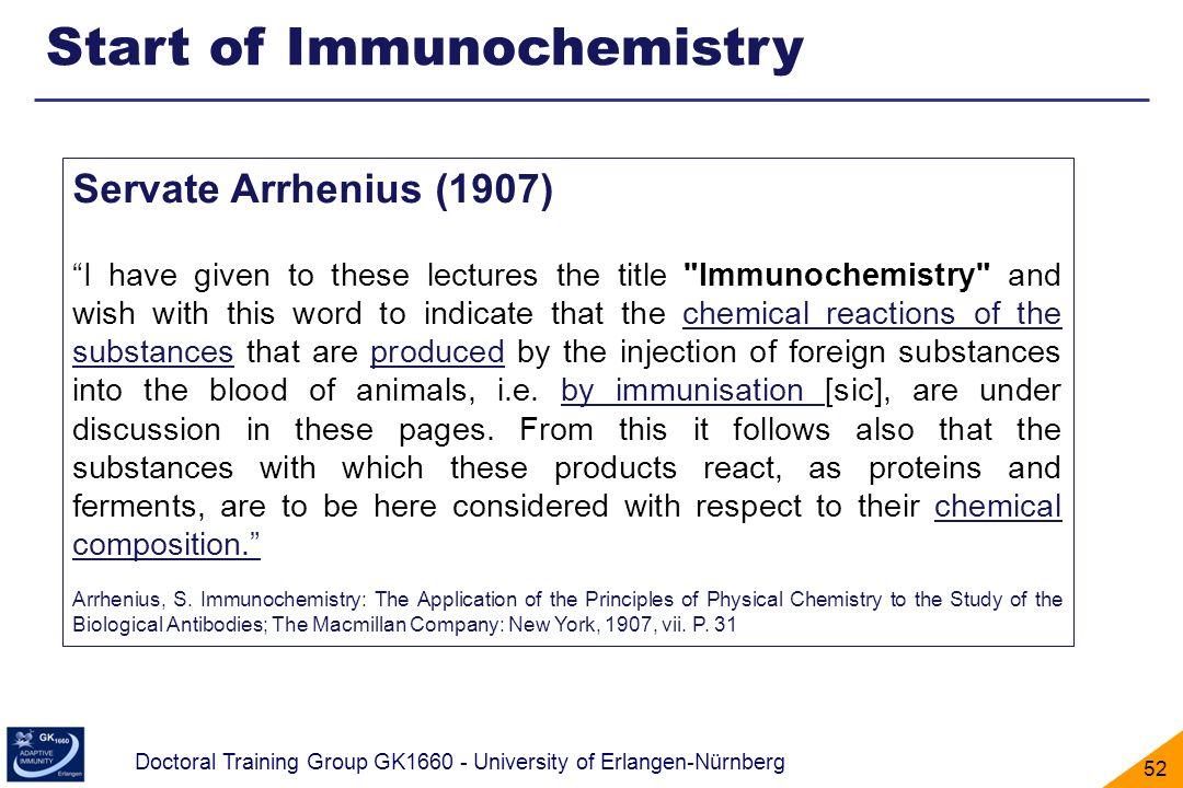 Doctoral Training Group GK1660 - University of Erlangen-Nürnberg 52 Start of Immunochemistry Servate Arrhenius (1907) I have given to these lectures t
