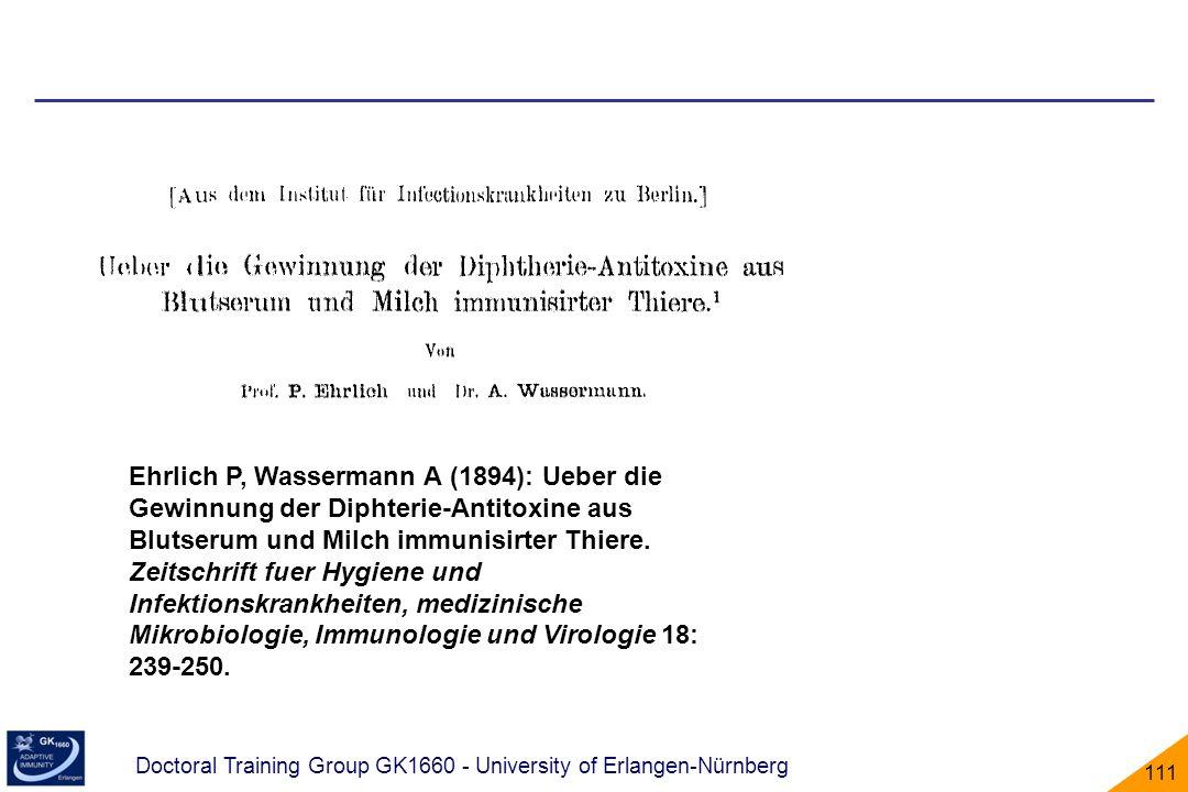 Doctoral Training Group GK1660 - University of Erlangen-Nürnberg 111 Ehrlich P, Wassermann A (1894): Ueber die Gewinnung der Diphterie-Antitoxine aus