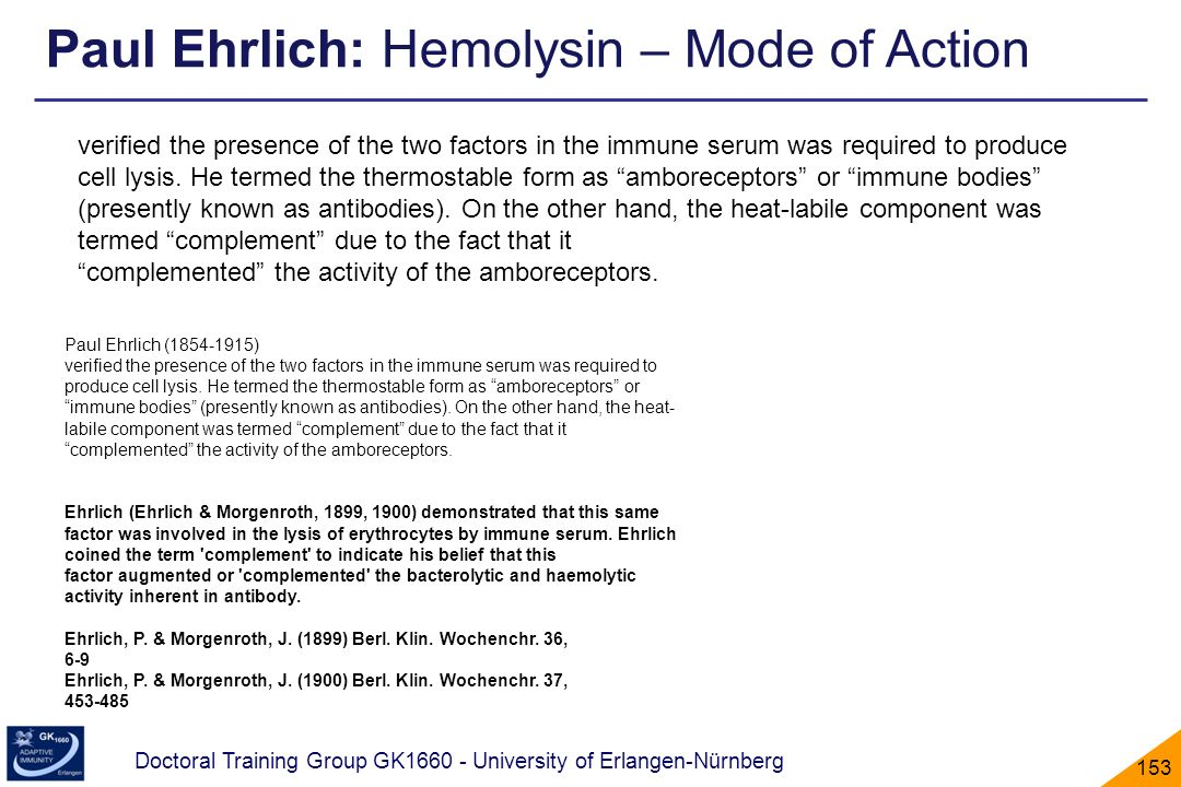 Doctoral Training Group GK1660 - University of Erlangen-Nürnberg 153 Paul Ehrlich (1854-1915) verified the presence of the two factors in the immune s