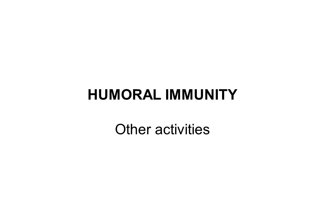 HUMORAL IMMUNITY Other activities