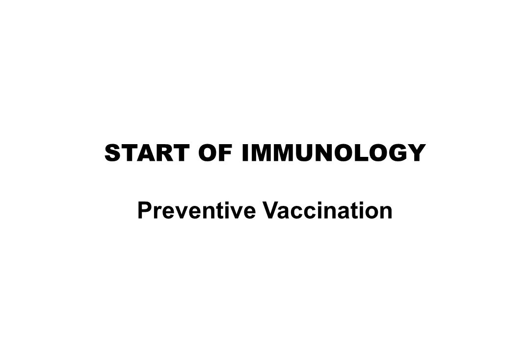START OF IMMUNOLOGY Preventive Vaccination