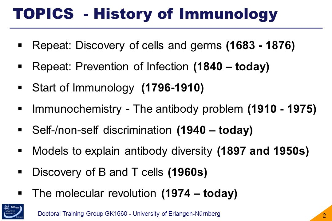 Doctoral Training Group GK1660 - University of Erlangen-Nürnberg 2 TOPICS - History of Immunology Repeat: Discovery of cells and germs (1683 - 1876) R