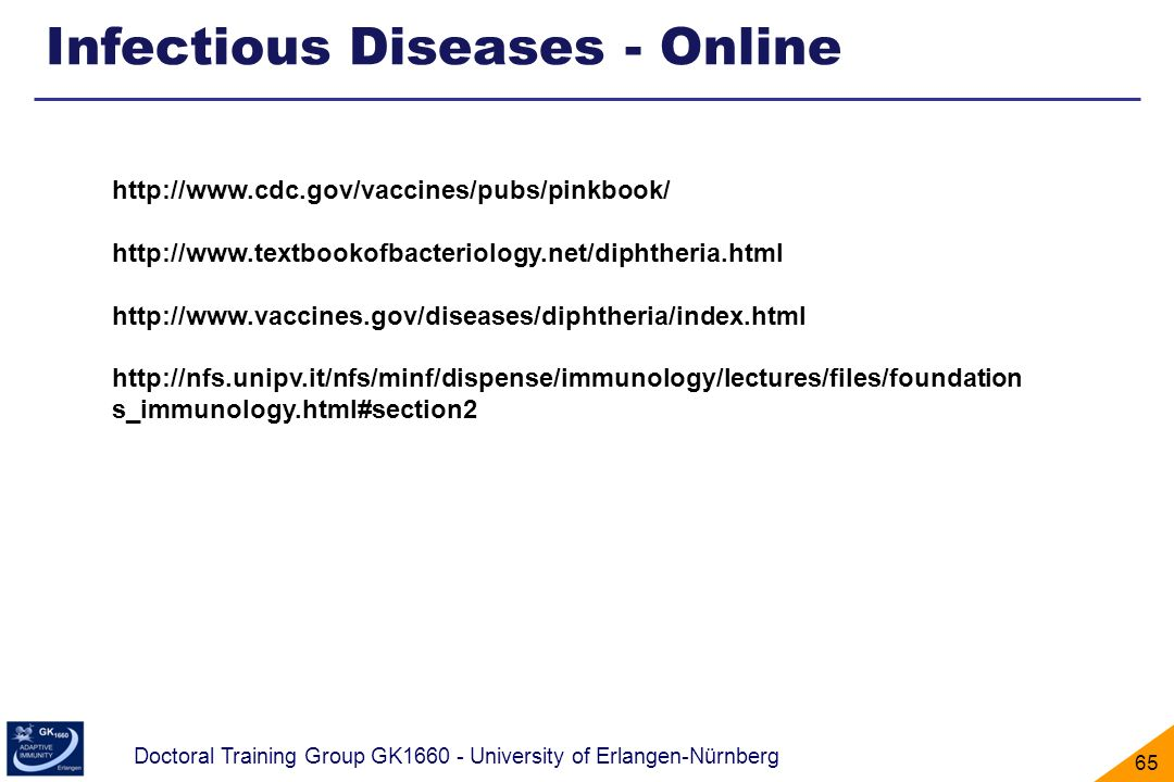Doctoral Training Group GK1660 - University of Erlangen-Nürnberg 65 http://www.cdc.gov/vaccines/pubs/pinkbook/ http://www.textbookofbacteriology.net/d