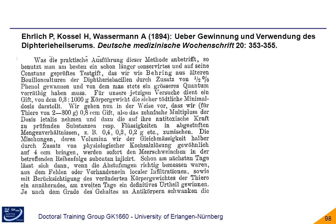 Doctoral Training Group GK1660 - University of Erlangen-Nürnberg 98 Ehrlich P, Kossel H, Wassermann A (1894): Ueber Gewinnung und Verwendung des Dipht