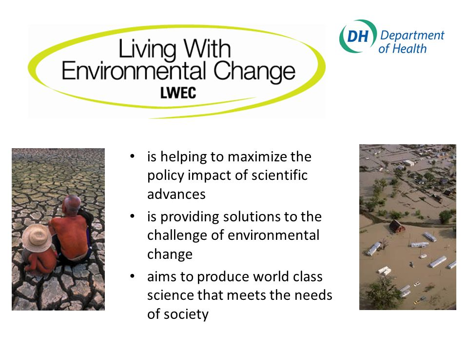 is helping to maximize the policy impact of scientific advances is providing solutions to the challenge of environmental change aims to produce world class science that meets the needs of society