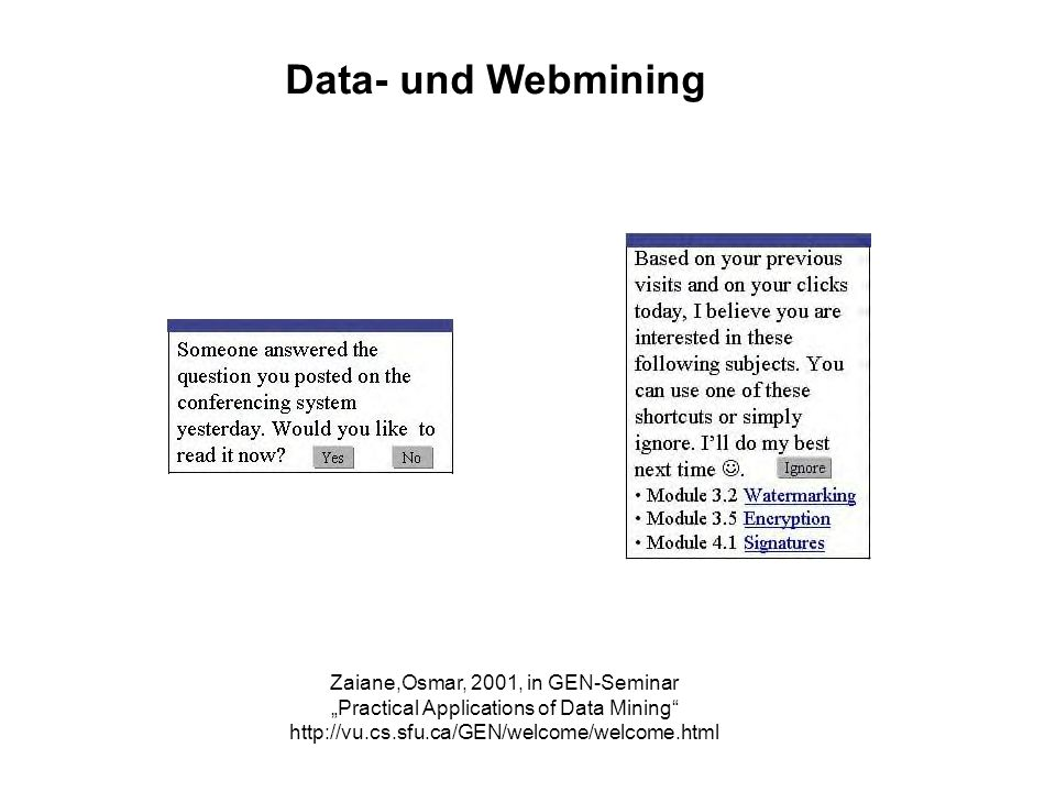 Data- und Webmining Zaiane,Osmar, 2001, in GEN-Seminar Practical Applications of Data Mining http://vu.cs.sfu.ca/GEN/welcome/welcome.html