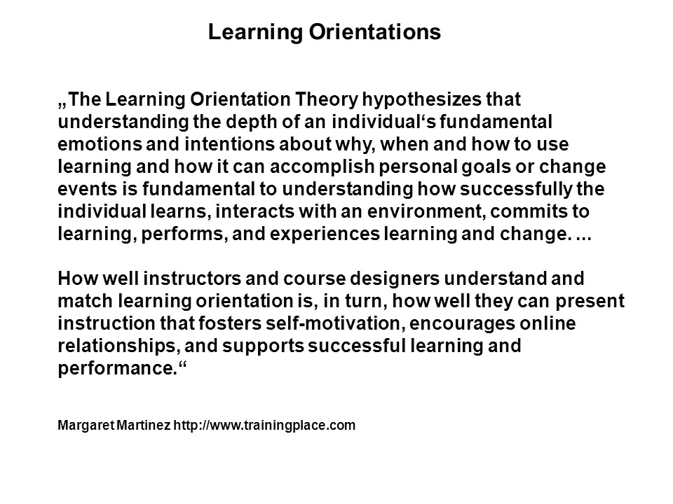 Learning Orientations OrientationPreferred Instructional Design Conforming Learners Courses with structured, guiding environments that help students avoid mistakes.