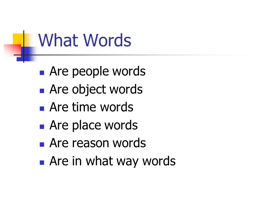 What Words Are people words Are object words Are time words Are place words Are reason words Are in what way words