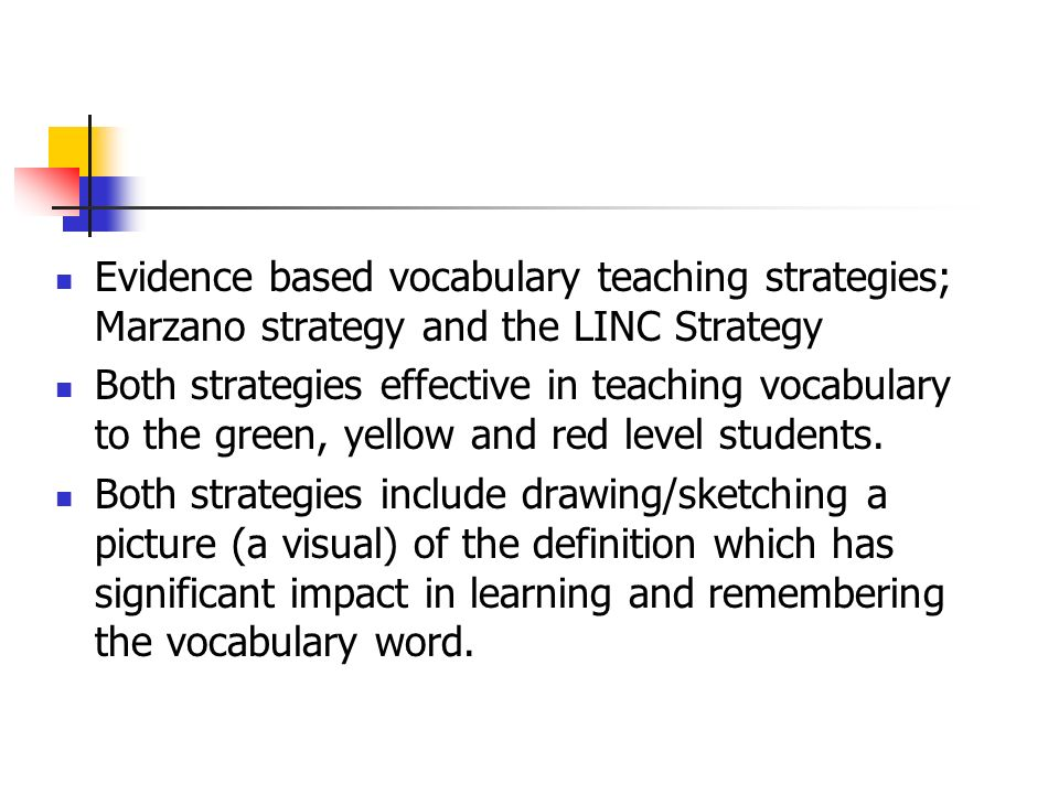 Evidence based vocabulary teaching strategies; Marzano strategy and the LINC Strategy Both strategies effective in teaching vocabulary to the green, y