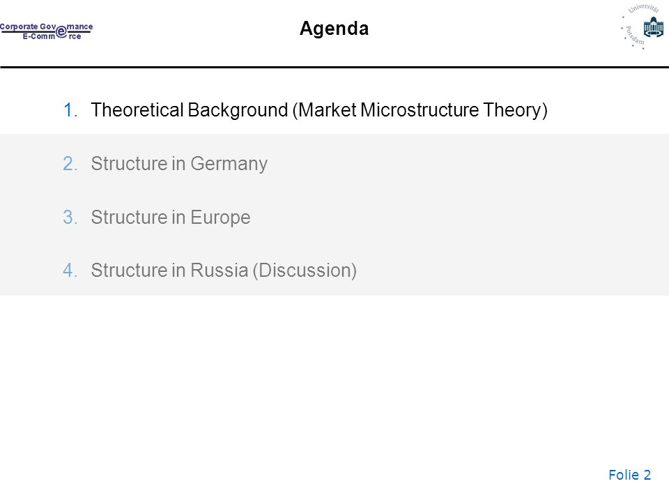 Folie 2 Agenda 1.Theoretical Background (Market Microstructure Theory) 2.Structure in Germany 3.Structure in Europe 4.Structure in Russia (Discussion)