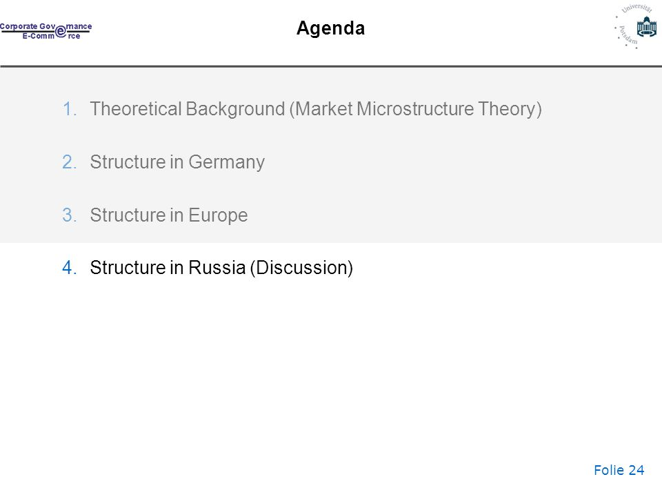 Folie 24 Agenda 1.Theoretical Background (Market Microstructure Theory) 2.Structure in Germany 3.Structure in Europe 4.Structure in Russia (Discussion)