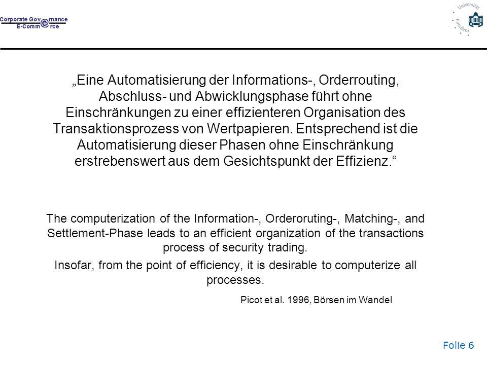 Folie 6 Eine Automatisierung der Informations-, Orderrouting, Abschluss- und Abwicklungsphase führt ohne Einschränkungen zu einer effizienteren Organi