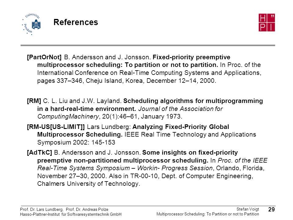 Prof. Dr. Lars Lundberg, Prof. Dr. Andreas Polze Hasso-Plattner-Institut für Softwaresystemtechnik GmbH 29 Stefan Voigt Multiprocessor Scheduling: To