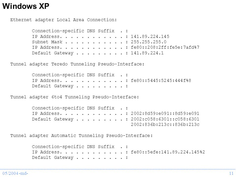 05/2004 -md-11 Ethernet adapter Local Area Connection: Connection-specific DNS Suffix. : IP Address............ : 141.89.224.145 Subnet Mask..........