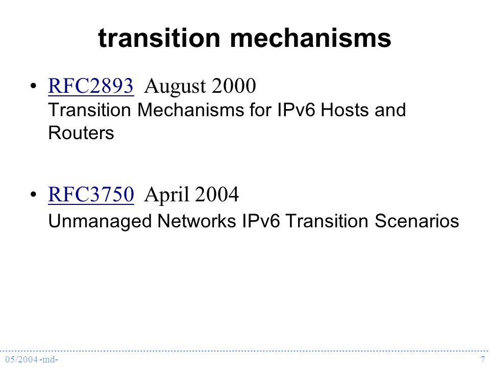 05/2004 -md-7 transition mechanisms RFC2893 August 2000 Transition Mechanisms for IPv6 Hosts and RoutersRFC2893 RFC3750 April 2004 Unmanaged Networks