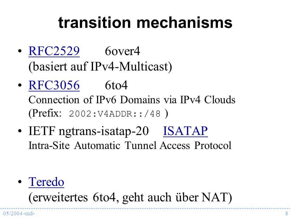05/2004 -md-8 transition mechanisms RFC25296over4 (basiert auf IPv4-Multicast)RFC2529 RFC30566to4 Connection of IPv6 Domains via IPv4 Clouds (Prefix: