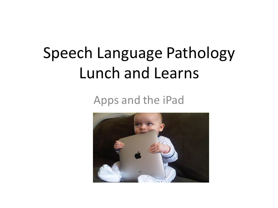 Speech Language Pathology Lunch and Learns Apps and the iPad