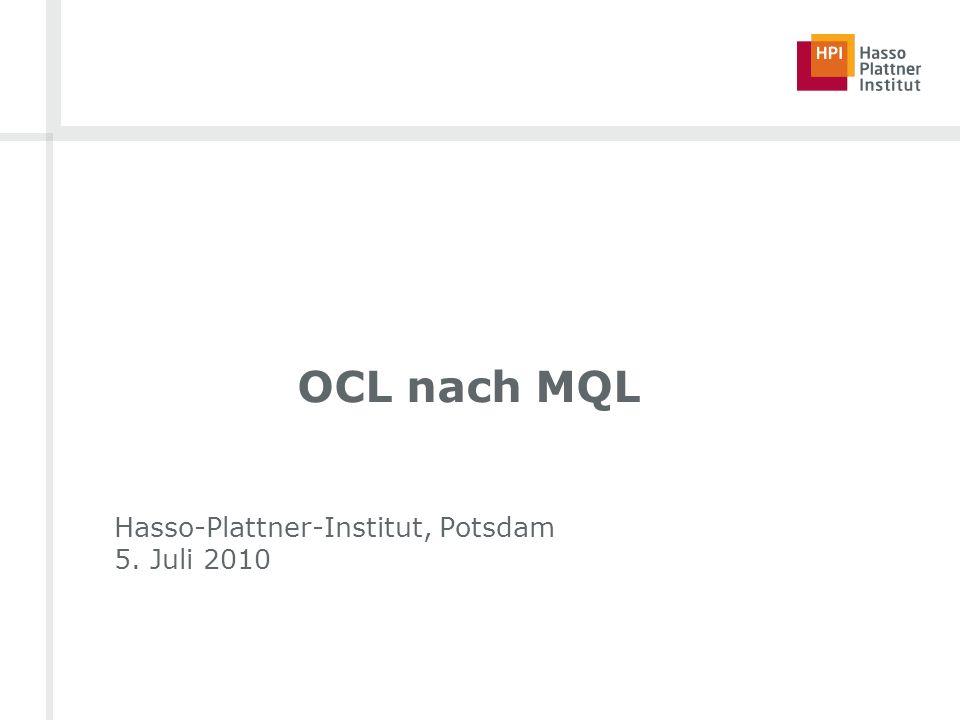 OCL nach MQL Hasso-Plattner-Institut, Potsdam 5. Juli 2010