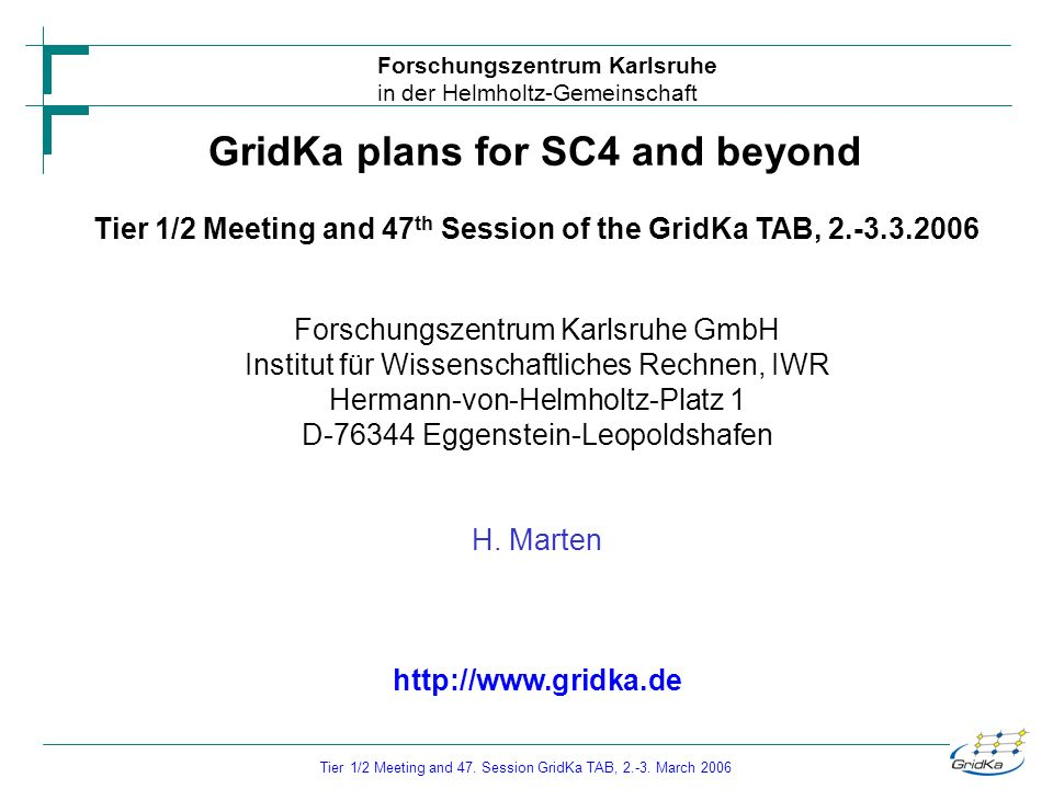 Forschungszentrum Karlsruhe in der Helmholtz-Gemeinschaft Tier 1/2 Meeting and 47. Session GridKa TAB, 2.-3. March 2006 Forschungszentrum Karlsruhe Gm