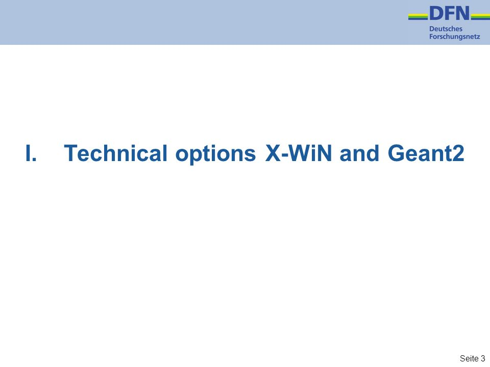 Seite 3 I. Technical options X-WiN and Geant2