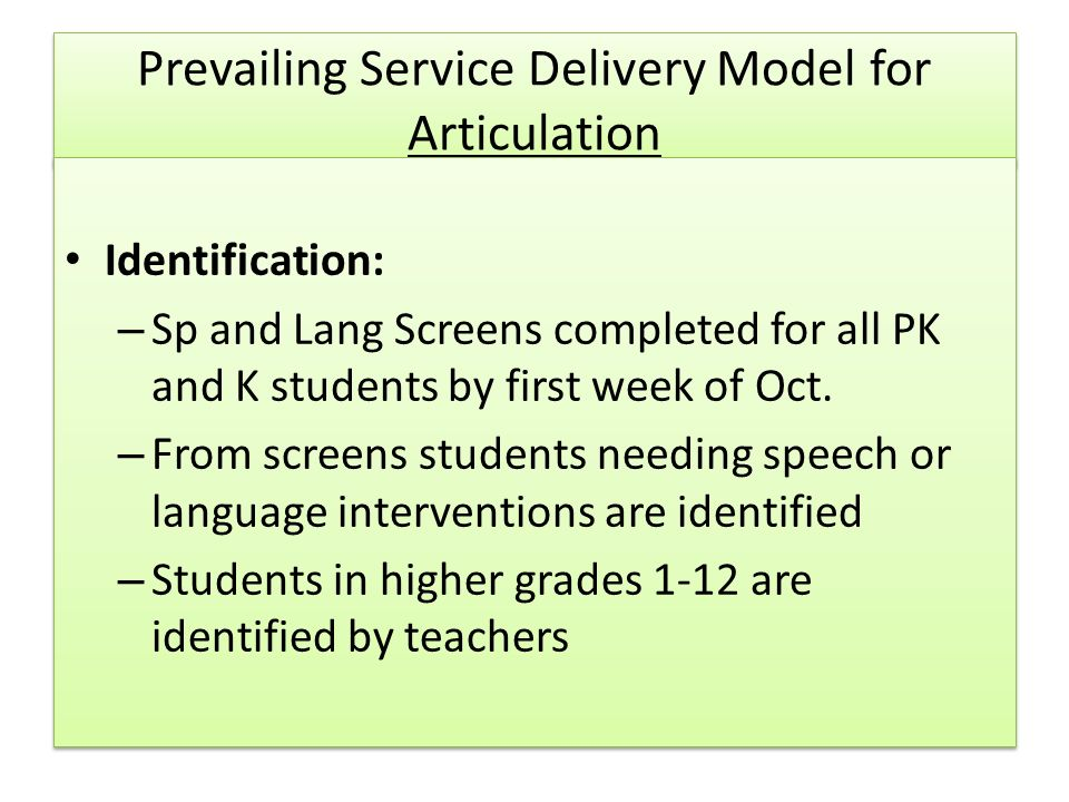 Prevailing Service Delivery Model for Articulation Identification: – Sp and Lang Screens completed for all PK and K students by first week of Oct.