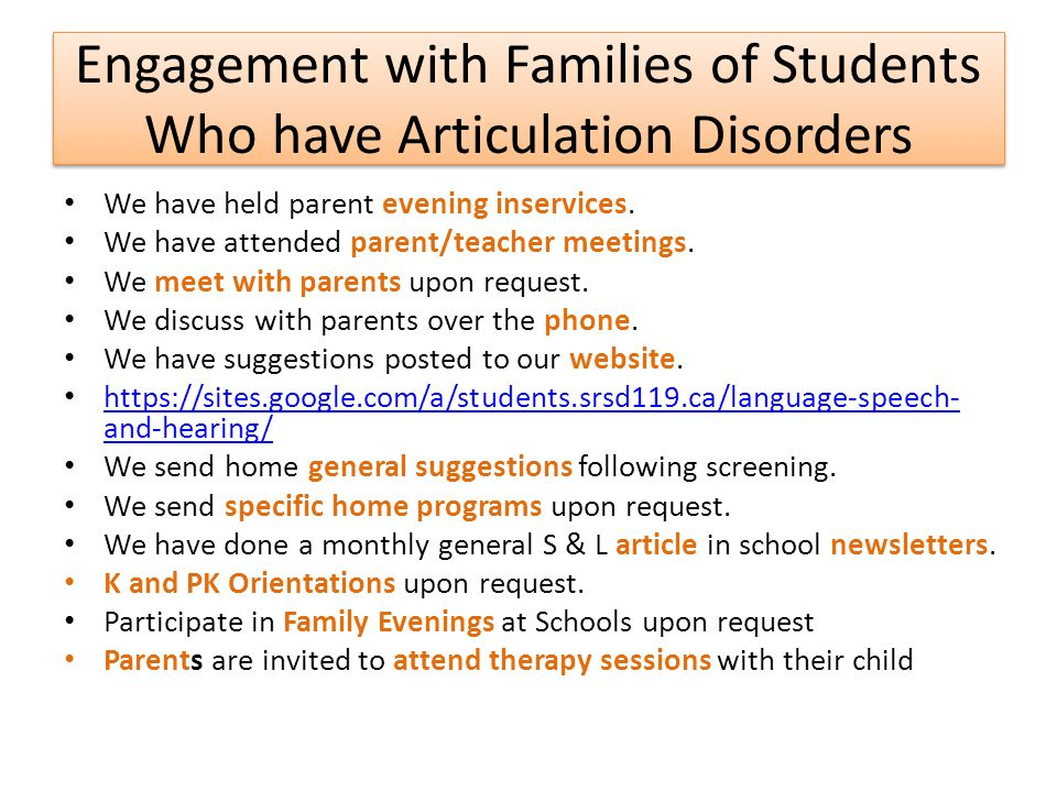 Engagement with Families of Students Who have Articulation Disorders We have held parent evening inservices. We have attended parent/teacher meetings.