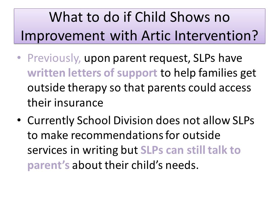 What to do if Child Shows no Improvement with Artic Intervention? Previously, upon parent request, SLPs have written letters of support to help famili
