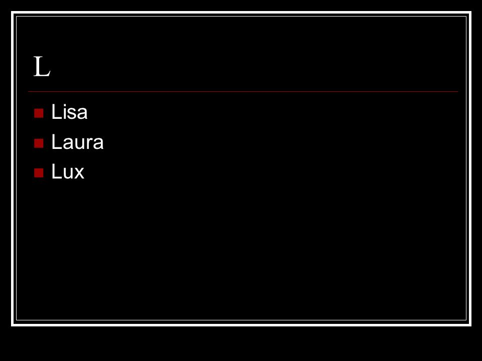 L Lisa Laura Lux