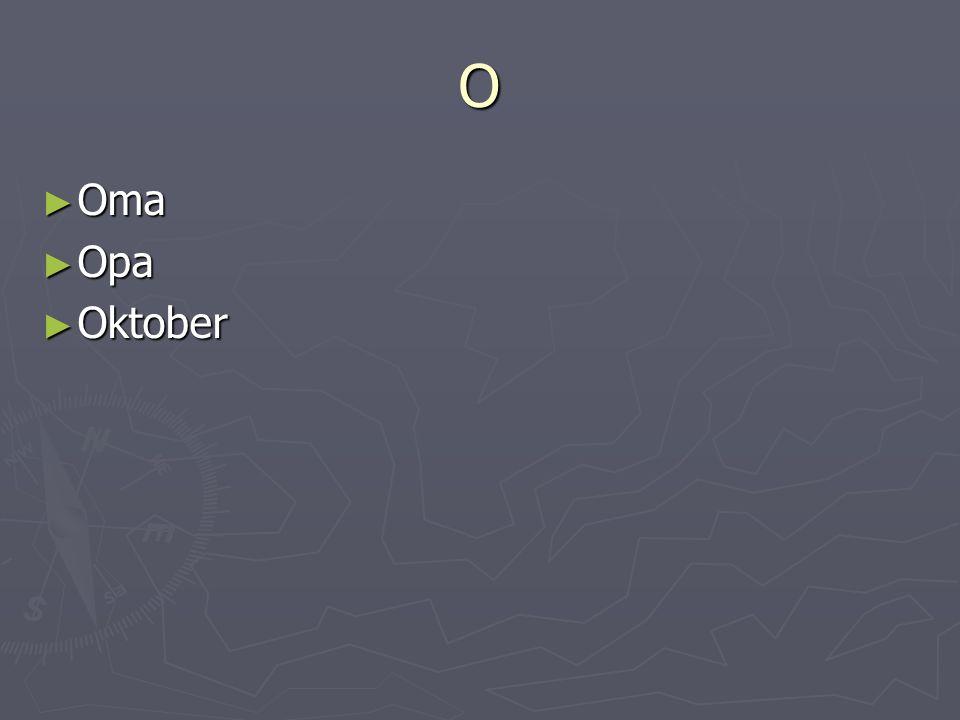 O Oma Oma Opa Opa Oktober Oktober