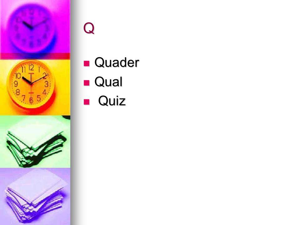 Q Quader Quader Qual Qual Quiz Quiz