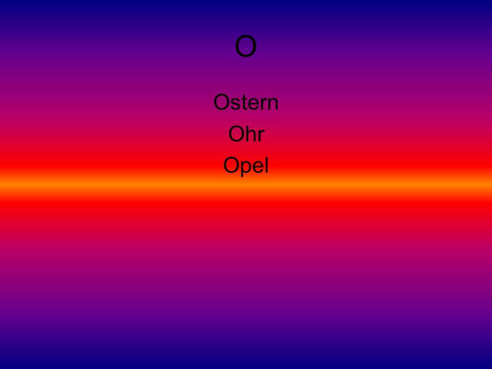 O Ostern Ohr Opel