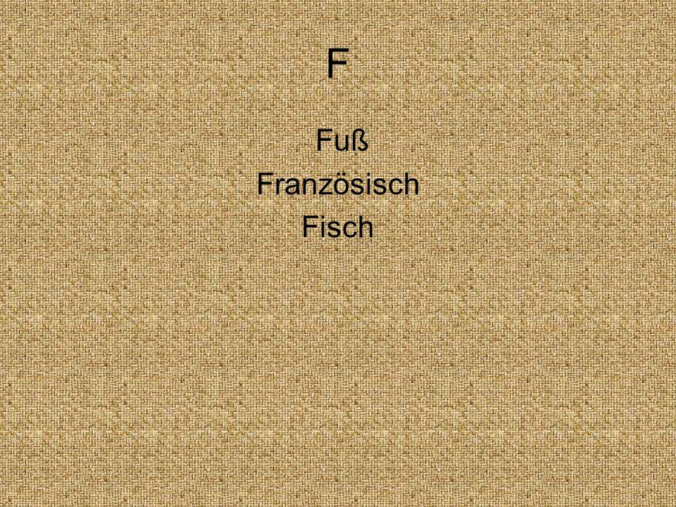 F Fuß Französisch Fisch