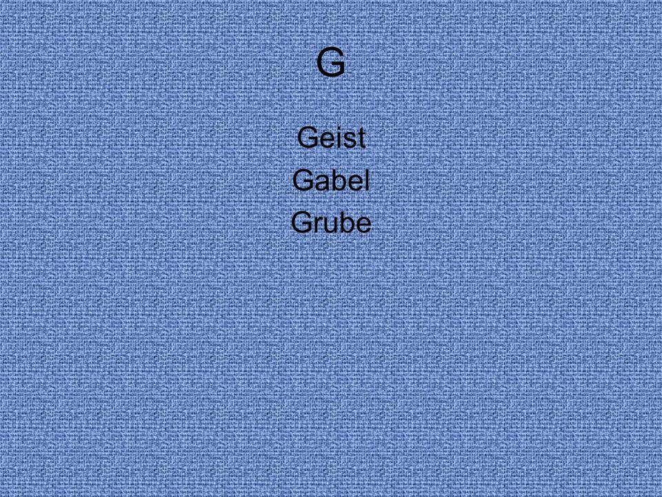 G Geist Gabel Grube