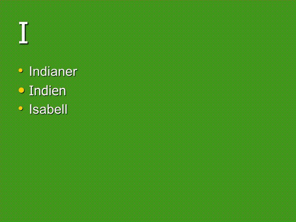 I Indianer Indianer Indien Indien Isabell Isabell