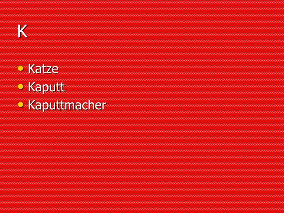 K Katze Katze Kaputt Kaputt Kaputtmacher Kaputtmacher