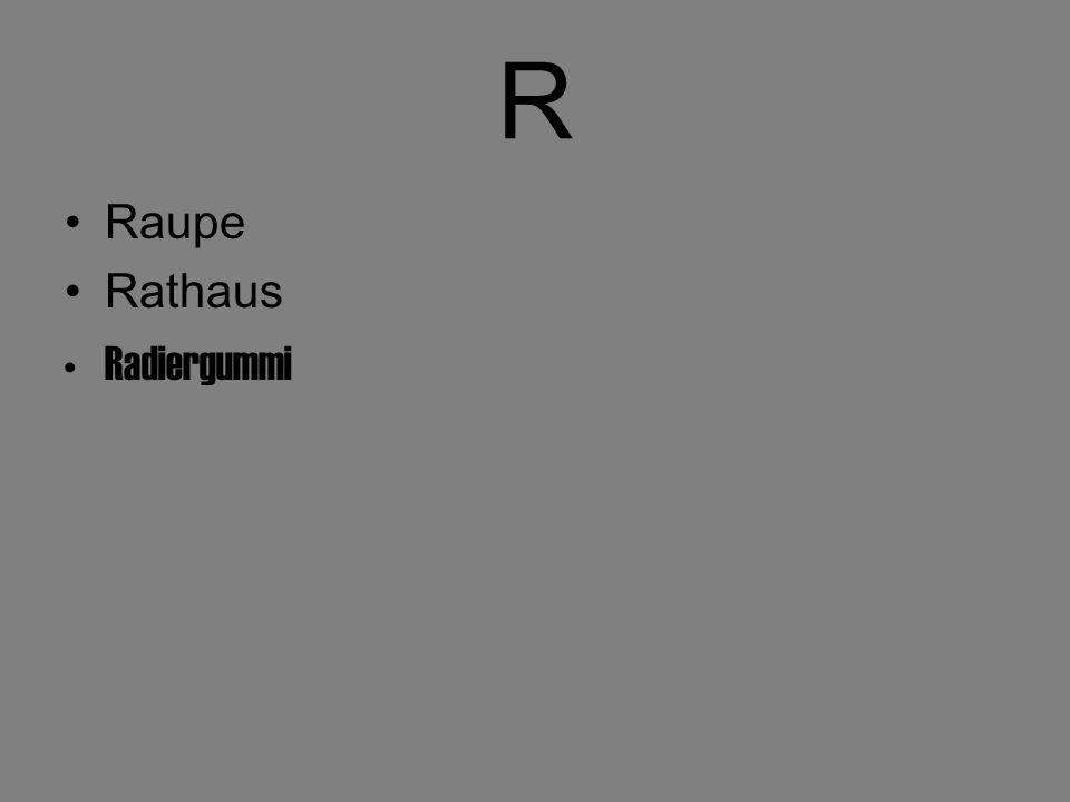 R Raupe Rathaus Radiergummi