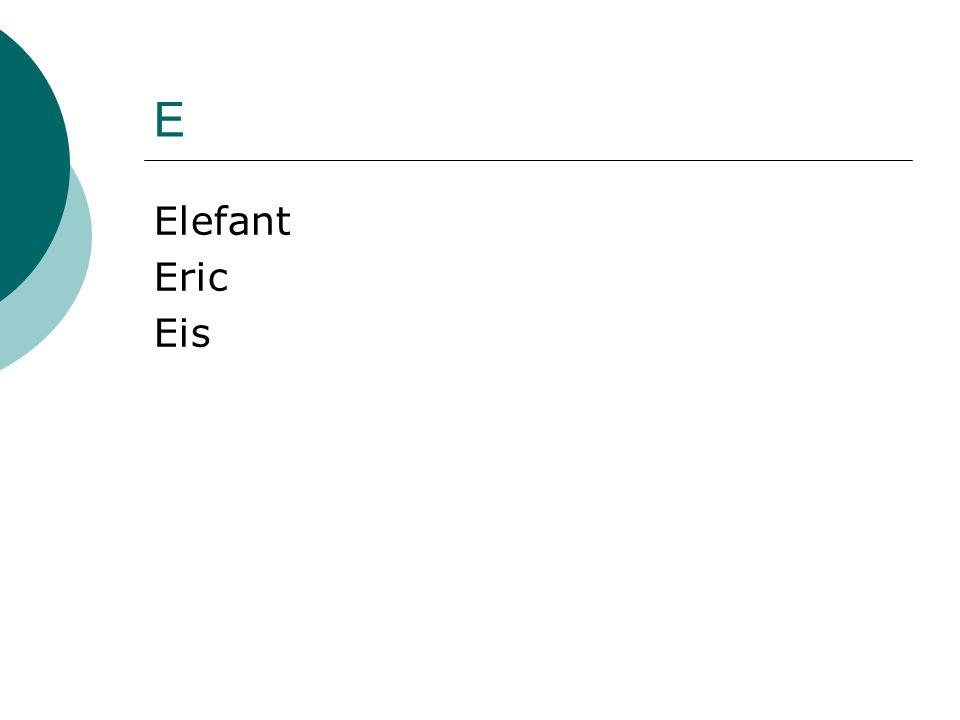 E Elefant Eric Eis