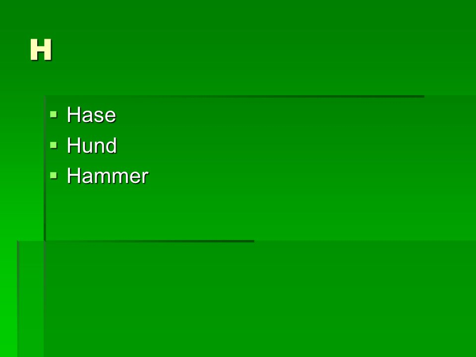 H Hase Hase Hund Hund Hammer Hammer